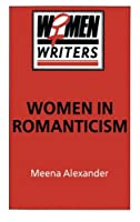 Women in Romanticism: Mary Wollstonecraft, Dorothy Wordsworth and Mary Shelley (Women Writers)