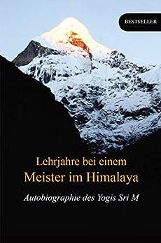 Lehrjahre bei einem Meister im Himalaya: Autobiographie des Yogis Sri M (German Edition) by [Sri M, Peter Padam  Singh]