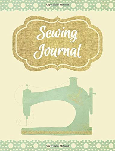Sewing Journal: A Sewing Project Planner for Tracking All the Details of Your Latest Creations | Room for 50 Projects | Gifts for a Seamstress