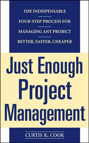 Just Enough Project Management: The Indispensable Four-step Process for Managing Any Project, Better