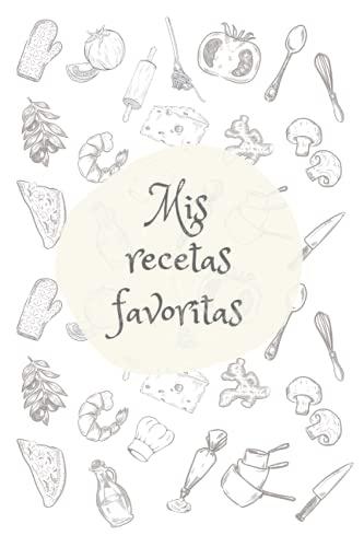Mis Recetas Favoritas: Cuaderno de recetas de 6x9 con 100 paginas con plantillas para escribir tus propias recetas, libro tapa blanda con dibujos de ... libreta para organizar tus recetas familiares