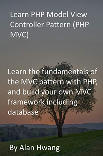 Learn PHP Model View Controller Pattern (PHP MVC): Learn the fundamentals of the MVC pattern with PHP, and build your own MVC framework including database (English Edition)