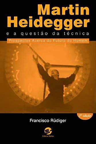 Martin Heidegger e a questão da técnica: Prospectos acerca do futuro do homem