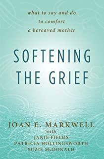 Softening the Grief: What to Say and Do to Comfort a Bereaved Mother