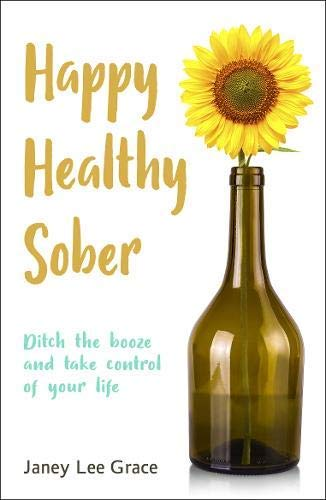 Happy Healthy Sober: Ditch the booze and take control of your life (English Edition)