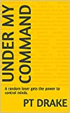 Under my command : A random loser gets the power to control minds.