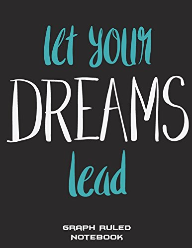 Let Your Dreams Lead: Graph Ruled Notebook: Motivation Quotes, 1/4