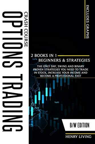 Options Trading Crash Course: 2 Books in 1 (Beginners & Strategies), The Only Day, Swing and Binary proven Strategies You Need to Trade in Stock, Increase Your Income and Become a Professional Fast