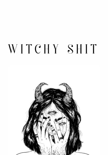 Witchy Shit: Dot Grid Journal/Notebook/Shadow Book for For Wiccans, Witches, Mages, Druids. (Witchy