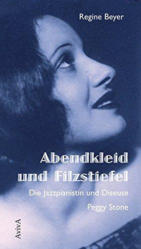 Buchseite und Rezensionen zu 'Abendkleid und Filzstiefel: Die Jazzpianistin und Diseuse Peggy Stone' von Regine Beyer