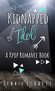 Kidnapped Idol: A Kpop Romance Book by [Jennie Bennett]