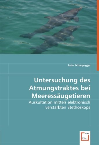 Untersuchung des Atmungstraktes bei Meeressäugetieren: Auskultation mittels elektronisch verstärkten Stethoskops