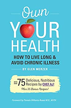 Own Your Health: How to Live Long and Avoid Chronic Illness by [Glen Merzer, CHEF AJ]