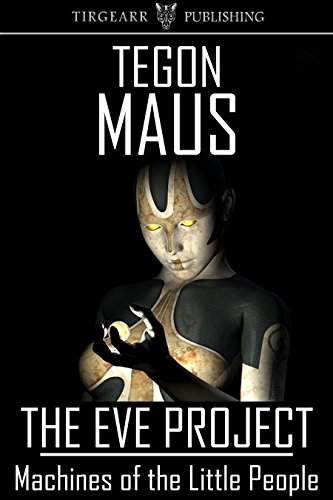 Book: Machines of the Little People (The Eve Project, book 1) by Tegon Maus