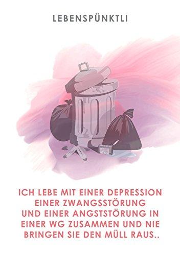 Ich lebe mit einer Depression, einer Zwangsstörung und einer Angststörung in einer WG zusammen: und nie bringen sie den Müll raus..