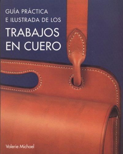 Trabajos en cuero: Guía práctica e ilustrada