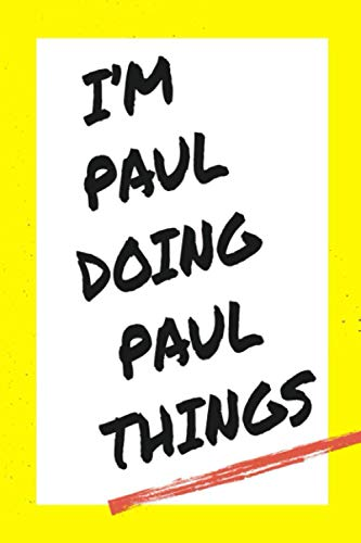 I'm Paul Doing Paul Things: Lined Notebook, custom Paul name, Personalized Journal Gift for Paul, Gift Idea for Paul , 120 Pages, 6 x 9 in