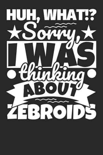 Notebook lined: Huh, What!? Sorry, I was thinking about Zebroids