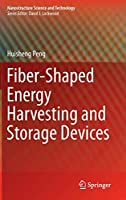 Fiber-Shaped Energy Harvesting and Storage Devices (Nanostructure Science and Technology)
