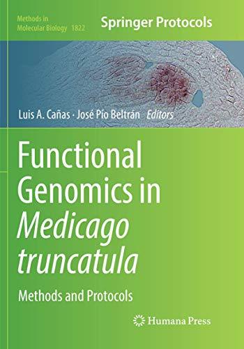 Functional Genomics in Medicago truncatula: Methods and Protocols (Methods in Molecular Biology, Band 1822)