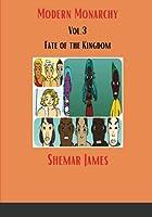 Modern Monarchy Vol .3: Fate of the Kingdom