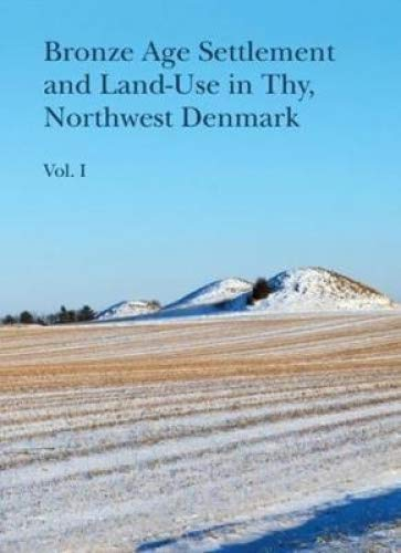Berit, B: Bronze Age Settlement and Land-Use in Thy, Northwe (Jutland Archaeological Society Publications, Band 102)