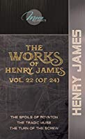 The Works of Henry James, Vol. 22 (of 24): The Spoils of Poynton; The Tragic Muse; The Turn of the Screw (Moon Classics)