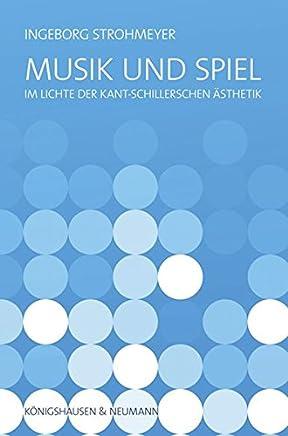 Musik und Spiel: im Lichte der Kant-Schillerschen Ästhetik