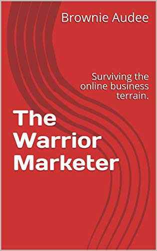The Warrior Marketer: Surviving the online business terrain. (English Edition)