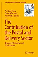 The Contribution of the Postal and Delivery Sector: Between E-Commerce and E-Substitution (Topics in Regulatory Economics and Policy)