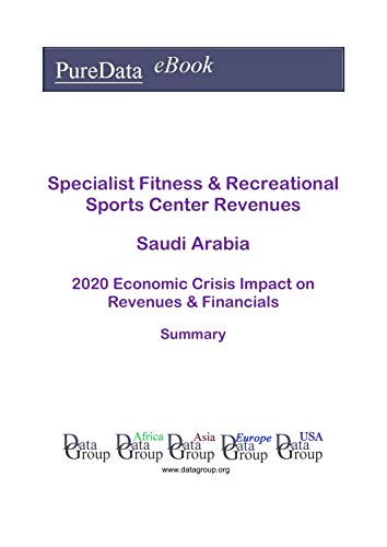 Specialist Fitness & Recreational Sports Center Revenues Saudi Arabia Summary: 2020 Economic Crisis Impact on Revenues & Financials (English Edition)