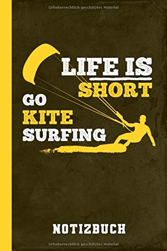 Notizbuch Life Is Short Go Kitesurfing: Kite Surfen Lenkdrachen Kiten (Kitesurfen Ausrüstung, Band 1)