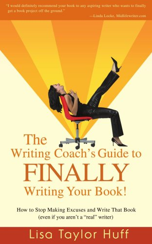 The Writing Coach's Guide to FINALLY Writing Your Book!: How to Stop Making Excuses and Write That Book (even if you are