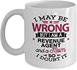 LETE You will always be my best gift Revenue Agent Coffee Mug, Funny Gift for Revenue Agent - I May Be Wrong But I Am A Revenue Agent Federal, State, Local Governments, Tax Collector, Tax