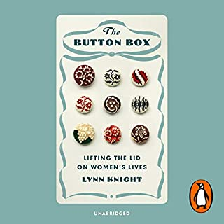 The Button Box     Lifting the Lid on Women's Lives              By:                                                                                                                                 Lynn Knight                               Narrated by:                                                                                                                                 Patience Tomlinson                      Length: 9 hrs and 55 mins     3 ratings     Overall 4.7