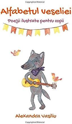 Alfabetul veseliei: Poezii ilustrate pentru copii (Prieteni Mereu)