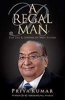 A Regal Man: The Life & Lessons of Vasu Shroff