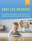 Baby Led Weaning: Das große Breifrei Kochbuch mit über 185 leckeren, nahrhaften und abwechslungsreichen BLW Rezepten