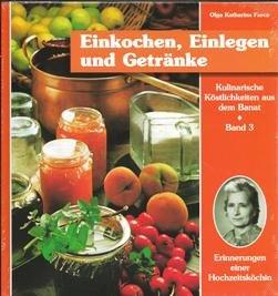 Kulinarische Köstlichkeiten aus dem Banat. Erinnerungen einer Hochzeitsköchin / Einkochen, Einlegen und Getränke: Erinnerung einer Hochzeitsköchin