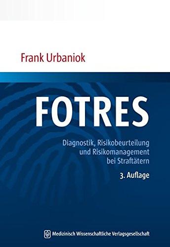 FOTRES - Forensisches Operationalisiertes Therapie-Risiko-Evaluations-System: Diagnostik, Risikobeurteilung und Risikomanagement bei Straftätern: ... und Risikomanagement bei Strafttern