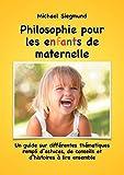 Philosophie pour les enfants de maternelle: Un guide sur différentes thématiques rempli d'astuces, de conseils et d'histoires à lire ensemble