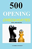 500 Opening Checkmates for Amateurs