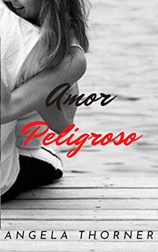 AMOR PELIGROSO de ANGELA THORNER