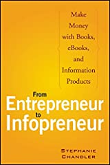 From Entrepreneur to Infopreneur: Make Money with books, E-Books and Information Products Paperback