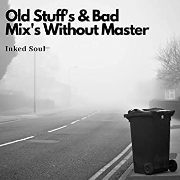 Old Stuff's and Bad Mix's Without Master