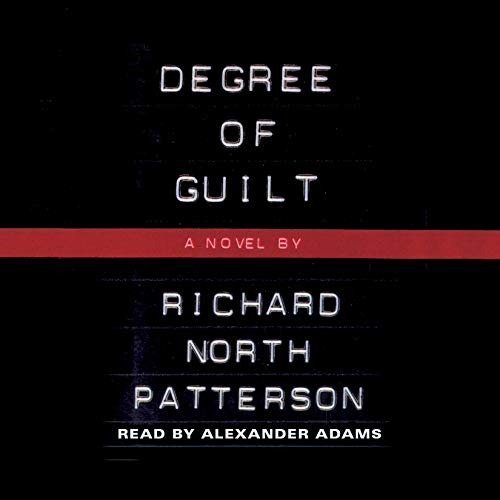 Degree of Guilt                   By:                                                                                                                                 Richard North Patterson                               Narrated by:                                                                                                                                 Alexander Adams                      Length: 18 hrs and 58 mins     48 ratings     Overall 3.9