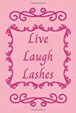 Live Laugh Lashes: Live Laugh Lashes 6x9in Notebook/Journal. Lovely pink gift for Beauticians, Make Up Artists, Women, YA and Teens for Xmas, Birthday ... Great Stocking Filler or Secret Santa.