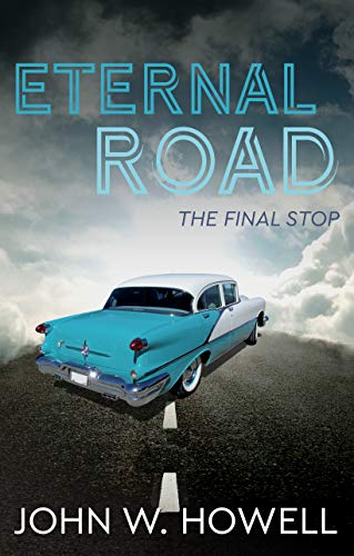 Eternal Road: The final stop by [John W. Howell]