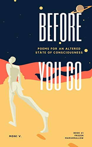 Before You Go...: Frozen Marshmallows; what isn't should be (English Edition) de [Moni  V.] A journey to an altered state of consciousness