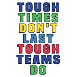 Tough Times Don't Last Tough Teams Do: Lined Notebook / Journal Gift, 120 Pages, 6 x 9, Sort Cover, Matte Finish.